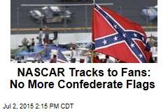 NASCAR Tracks to Fans: No More Confederate Flags