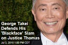 George Takei Defends His 'Blackface' Slam on Justice Thomas