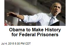 Obama to Make History for Federal Prisoners