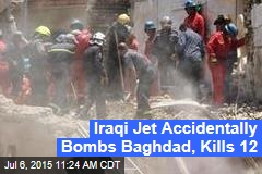 Iraqi Jet Accidentally Bombs Baghdad, Kills 12