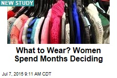 What to Wear? Women Spend Months Deciding
