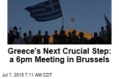 Greece's Next Crucial Step: a Meeting Today in Brussels