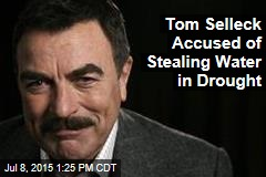 Tom Selleck Accused of Stealing Water in Drought