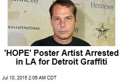 'HOPE' Poster Artist Arrested in LA for Detroit Graffiti