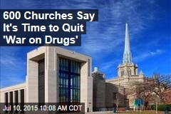 600 Churches Say It's Time to Quit 'War on Drugs'