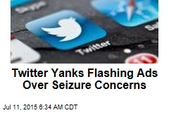Twitter Yanks Flashing Ads Over Seizure Concerns