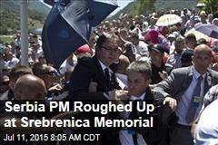 Serbia PM Roughed Up at Srebrenica Memorial