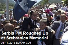Serbia PM Roughed Up at Srebrenica Memorial