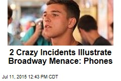 2 Crazy Incidents Illustrate Broadway Menace: Phones