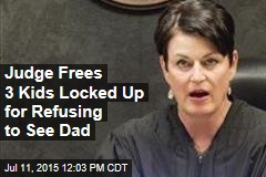 Judge Frees 3 Kids Locked Up for Refusing to See Dad