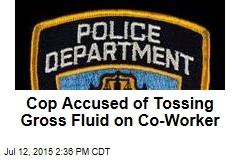 Police Sergeant Tossed Semen on His Crush: Report