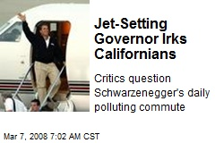Jet-Setting Governor Irks Californians