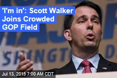 'I'm in': Scott Walker Joins Crowded GOP Field