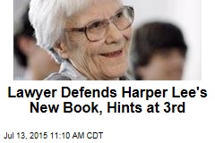 Lawyer Defends Harper Lee's New Book, Hints at 3rd