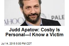 Judd Apatow: Cosby Is Personal—I Know a Victim