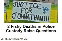 2 Fishy Deaths in Police Custody Raise Questions