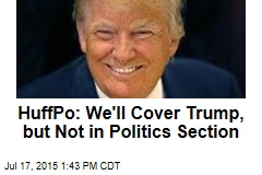 HuffPo: We'll Cover Trump, but Not in Politics Section