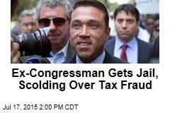 Ex-Congressman Gets Jail, Scolding Over Tax Fraud