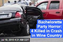 Bachelorette Party Horror: 4 Killed in Crash in Wine Country