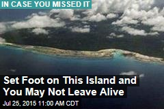 Set Foot on This Island and You May Not Leave Alive