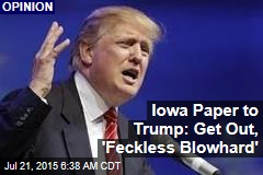 Iowa Paper to Trump: Get Out, 'Feckless Blowhard'