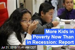 More Kids in Poverty Now Than in Recession: Report
