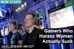 Gamers Who Harass Women Actually Suck