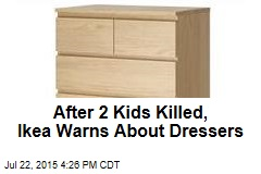 After 2 Kids Killed, Ikea Warns About Dressers
