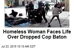 Homeless Woman Faces Life Over Dropped Cop Baton