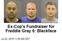 Ex-Cop's Fundraiser for Freddie Gray 6: Blackface