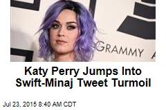 Katy Perry Jumps Into Swift-Minaj Tweet Turmoil