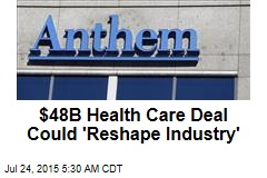 $48B Health Care Deal Could 'Reshape Industry'