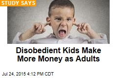 Disobedient Kids Make More Money as Adults