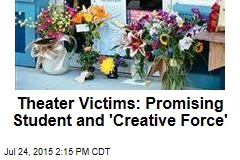 Theater Victims: Promising Student and 'Creative Force'