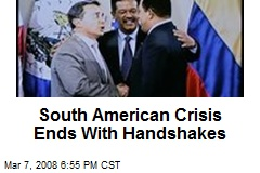 South American Crisis Ends With Handshakes
