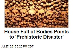 97 Bodies Found Crammed Into Prehistoric House