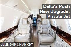 Delta's Posh New Upgrade: Private Jet