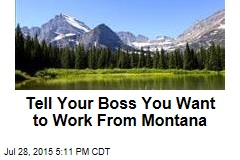 Tell Your Boss You Want to Work From Montana