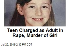 Teen Charged as Adult in Rape, Murder of Girl