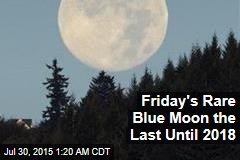 Friday's Rare Blue Moon the Last Until 2018