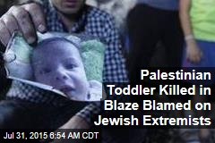 Palestinian Toddler Killed in Blaze Blamed on Jewish Extremists