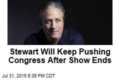 Stewart Will Keep Pushing Congress After Show Ends
