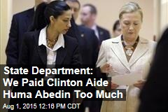 State Department: We Paid Clinton Aide Huma Abedin Too Much