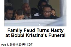 Family Feud Turns Nasty at Bobbi Kristina's Funeral