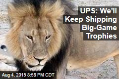 UPS: We'll Keep Shipping Big-Game Trophies