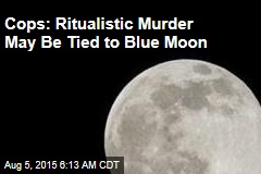 Cops: Ritualistic Murder May Be Tied to Blue Moon