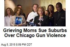 Grieving Moms Sue Suburbs Over Chicago Gun Violence