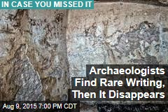 Archaeologists Find Rare Writing, Then It Disappears