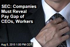 SEC: Companies Must Reveal Pay Gap of CEOs, Workers