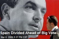 Spain Divided Ahead of Big Vote